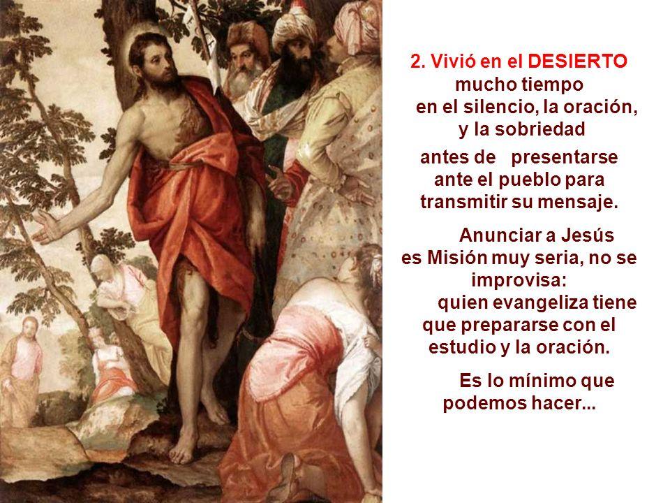 Ejemplo de Juan: 1. Profunda HUMILDAD: acepta ser relegado a un segundo plano para que Jesús aparezca mejor: