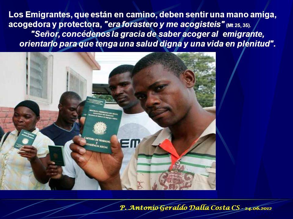 Los Emigrantes, que están en camino, deben sentir una mano amiga, acogedora y protectora, era forastero y me acogisteis (Mt 25, 35).