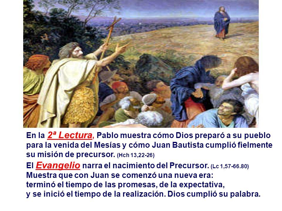 En la 2ª Lectura, Pablo muestra cómo Dios preparó a su pueblo para la venida del Mesías y cómo Juan Bautista cumplió fielmente su misión de precursor.