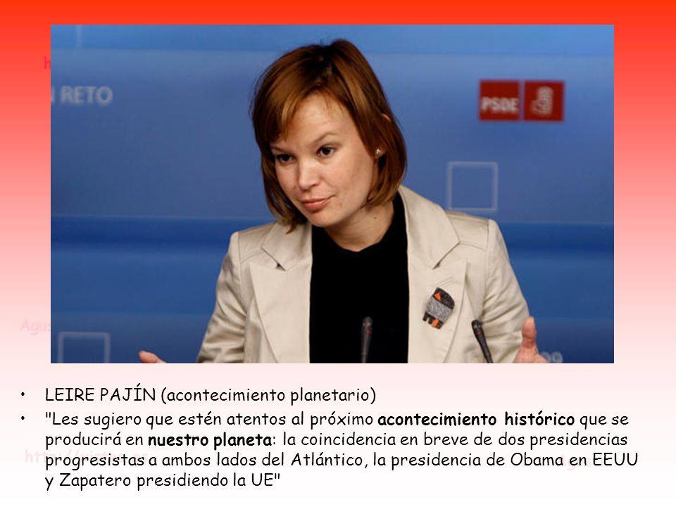 LEIRE PAJÍN (acontecimiento planetario) Les sugiero que estén atentos al próximo acontecimiento histórico que se producirá en nuestro planeta: la coincidencia en breve de dos presidencias progresistas a ambos lados del Atlántico, la presidencia de Obama en EEUU y Zapatero presidiendo la UE