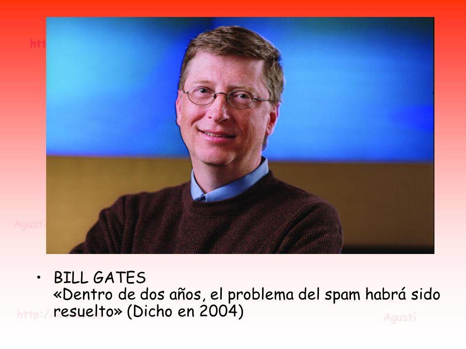 BILL GATES «Dentro de dos años, el problema del spam habrá sido resuelto» (Dicho en 2004)