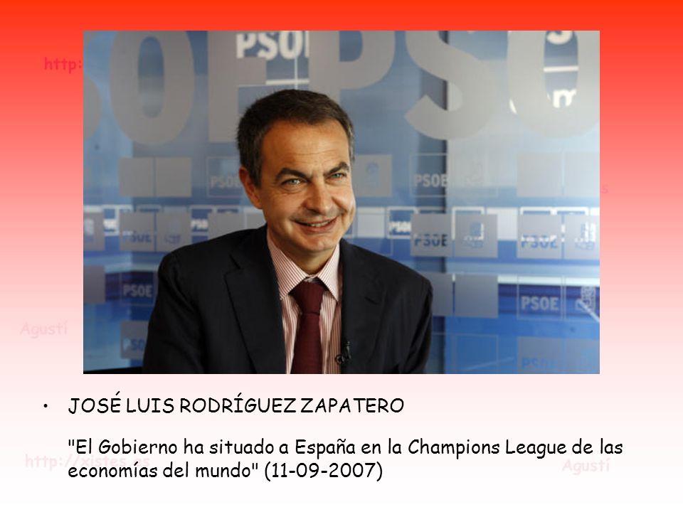 JOSÉ LUIS RODRÍGUEZ ZAPATERO El Gobierno ha situado a España en la Champions League de las economías del mundo (11-09-2007)