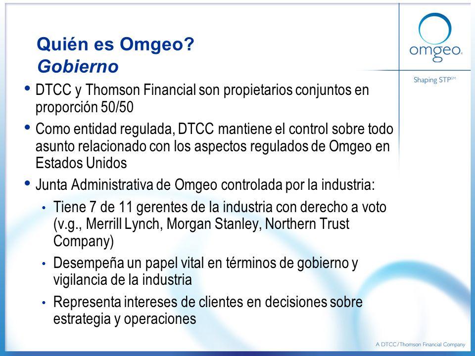 Quién es Omgeo? Gobierno DTCC y Thomson Financial son propietarios conjuntos en proporción 50/50 Como entidad regulada, DTCC mantiene el control sobre