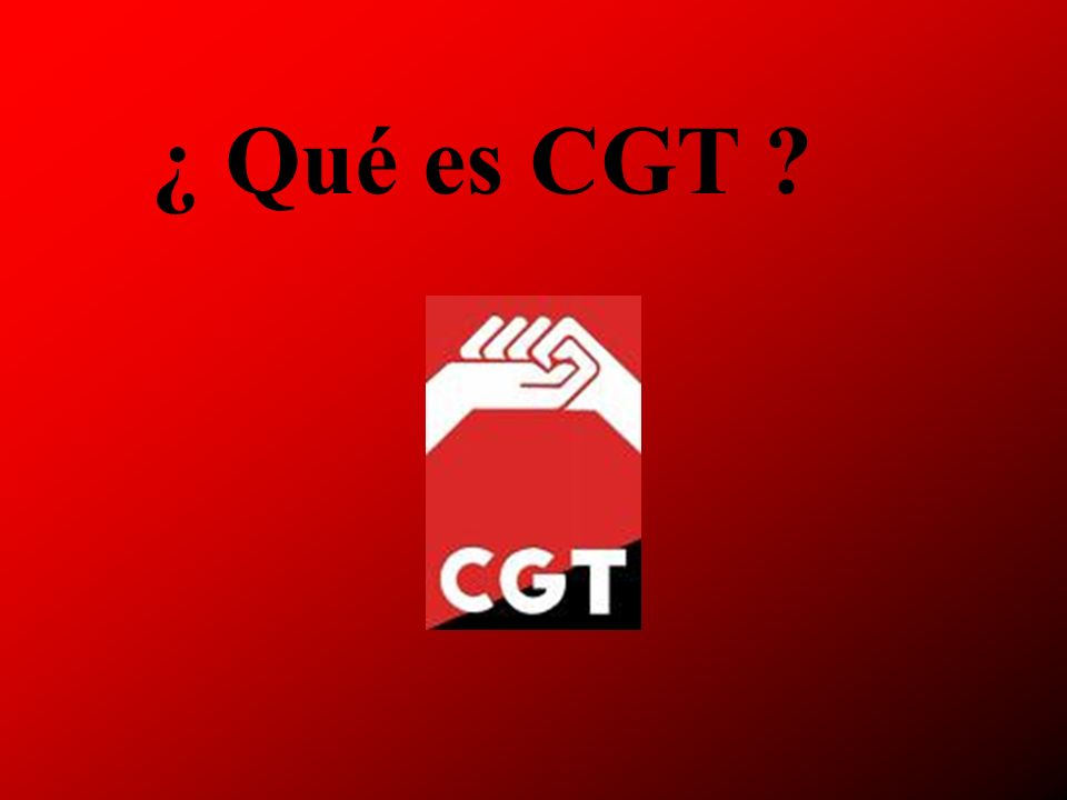 ¿ Qué es CGT ?