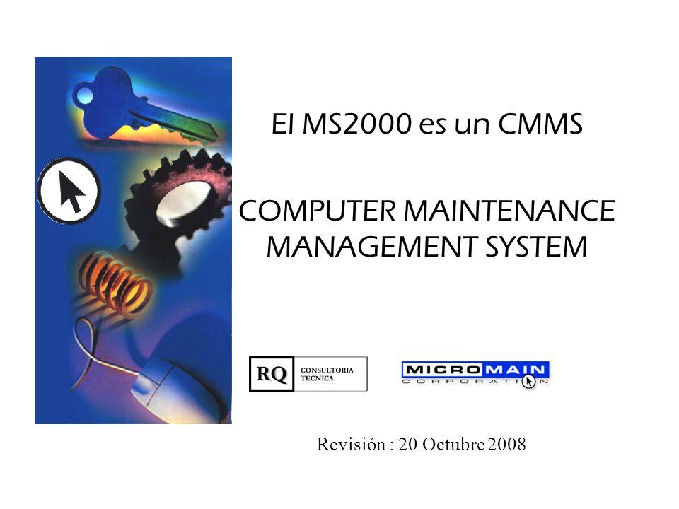 El MS2000 es un CMMS COMPUTER MAINTENANCE MANAGEMENT SYSTEM Revisión : 20 Octubre 2008