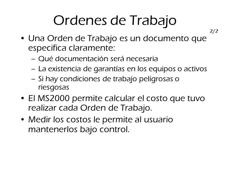 Ordenes de Trabajo Una Orden de Trabajo es un documento que especifica claramente: –Qué documentación será necesaria –La existencia de garantías en lo