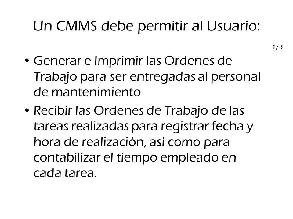 1/3 Un CMMS debe permitir al Usuario: Generar e Imprimir las Ordenes de Trabajo para ser entregadas al personal de mantenimiento Recibir las Ordenes d