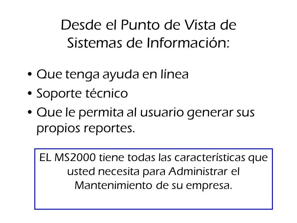 Desde el Punto de Vista de Sistemas de Información: Que tenga ayuda en línea Soporte técnico Que le permita al usuario generar sus propios reportes. E