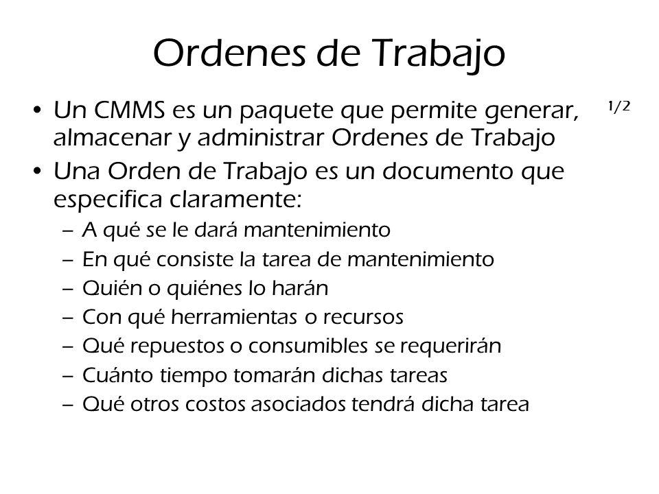 Ordenes de Trabajo Un CMMS es un paquete que permite generar, almacenar y administrar Ordenes de Trabajo Una Orden de Trabajo es un documento que espe