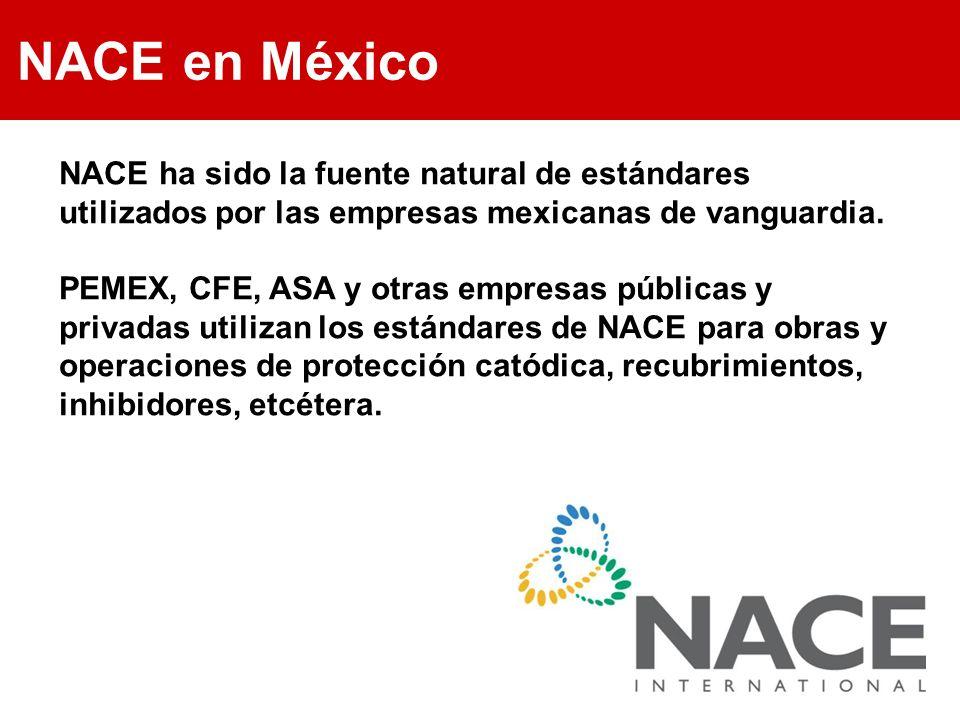 NACE en México NACE ha sido la fuente natural de estándares utilizados por las empresas mexicanas de vanguardia. PEMEX, CFE, ASA y otras empresas públ