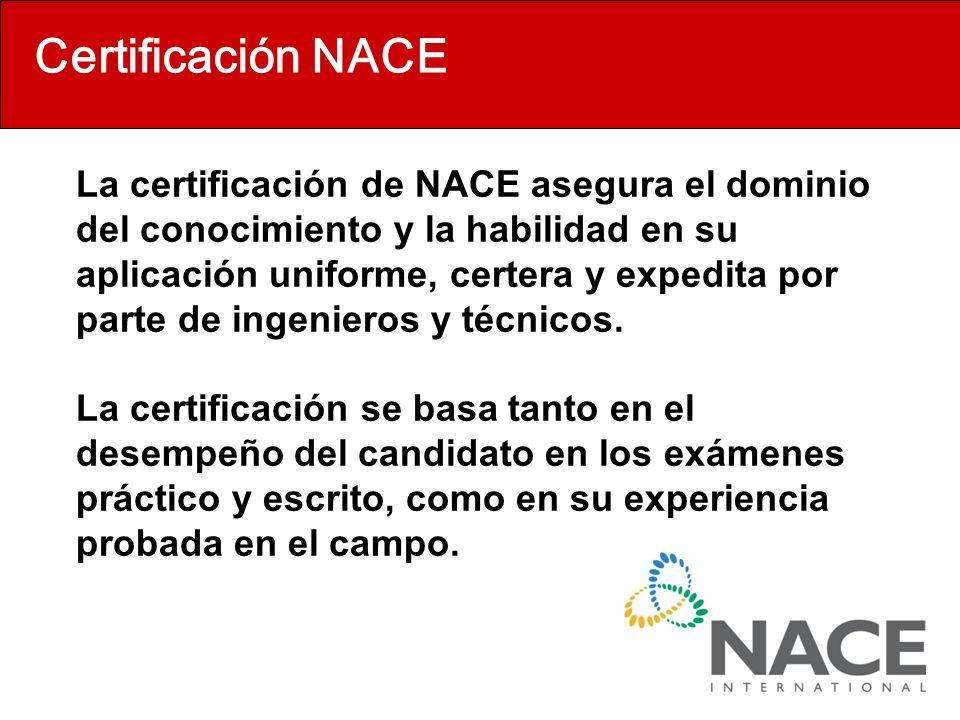 Certificación NACE La certificación de NACE asegura el dominio del conocimiento y la habilidad en su aplicación uniforme, certera y expedita por parte