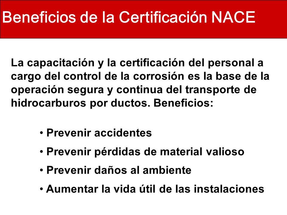 Beneficios de la Certificación NACE La capacitación y la certificación del personal a cargo del control de la corrosión es la base de la operación seg