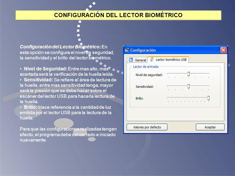 Configuración del Lector Biométrico: En esta opción se configura el nivel de seguridad, la sensitividad y el brillo del lector biométrico. Nivel de Se