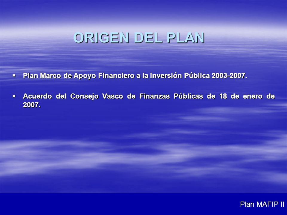 ORIGEN DEL PLAN Plan Marco de Apoyo Financiero a la Inversión Pública 2003-2007.