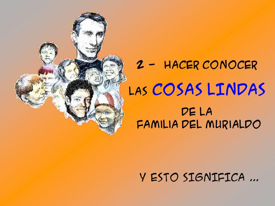 2 - HACER conocer lAS cosAS LINDAS De la Familia del Murialdo Y ESTO SIGNIFICA...