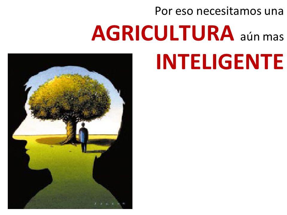 Por eso necesitamos una AGRICULTURA aún mas INTELIGENTE