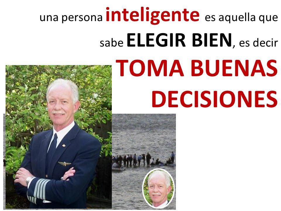 una persona inteligente es aquella que sabe ELEGIR BIEN, es decir TOMA BUENAS DECISIONES