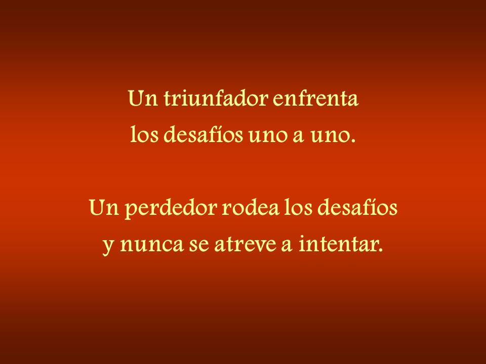 Un triunfador sabe que el resultado de las cosas depende de sí mismo. Un perdedor cree que siempre existe la mala suerte.