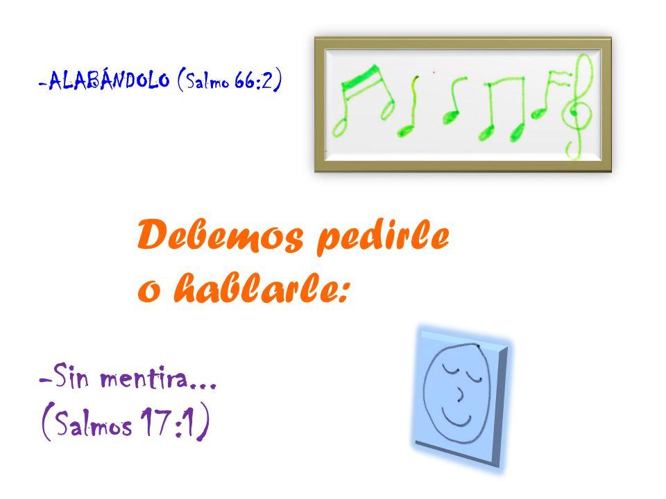 -De acuerdo con la voluntad de Dios... (1Juan 5:14) -Con arrepentimiento y confesíon (Jer. 36:7) Dándole gracias (Col. 4:2)