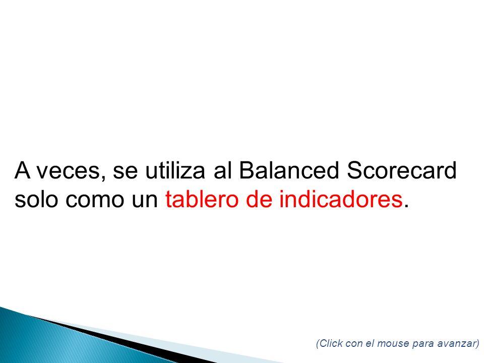 (Click con el mouse para avanzar) A veces, se utiliza al Balanced Scorecard solo como un tablero de indicadores.