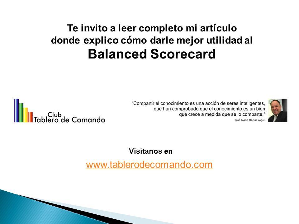 Te invito a leer completo mi artículo donde explico cómo darle mejor utilidad al Balanced Scorecard www.tablerodecomando.com Visítanos en
