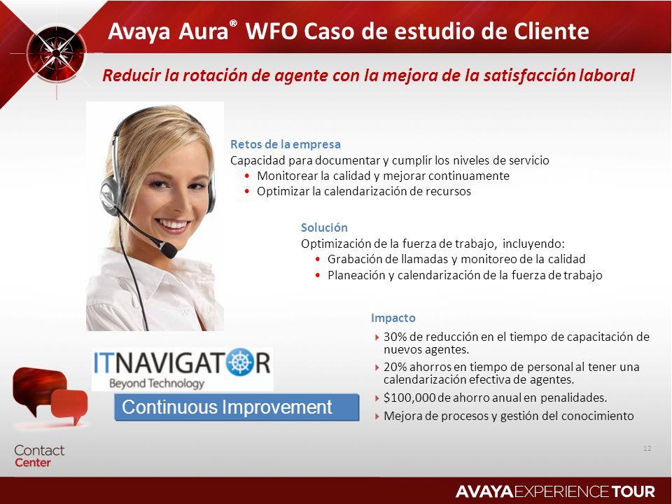 Avaya Aura ® WFO Caso de estudio de Cliente Continuous Improvement Solución Optimización de la fuerza de trabajo, incluyendo: Grabación de llamadas y