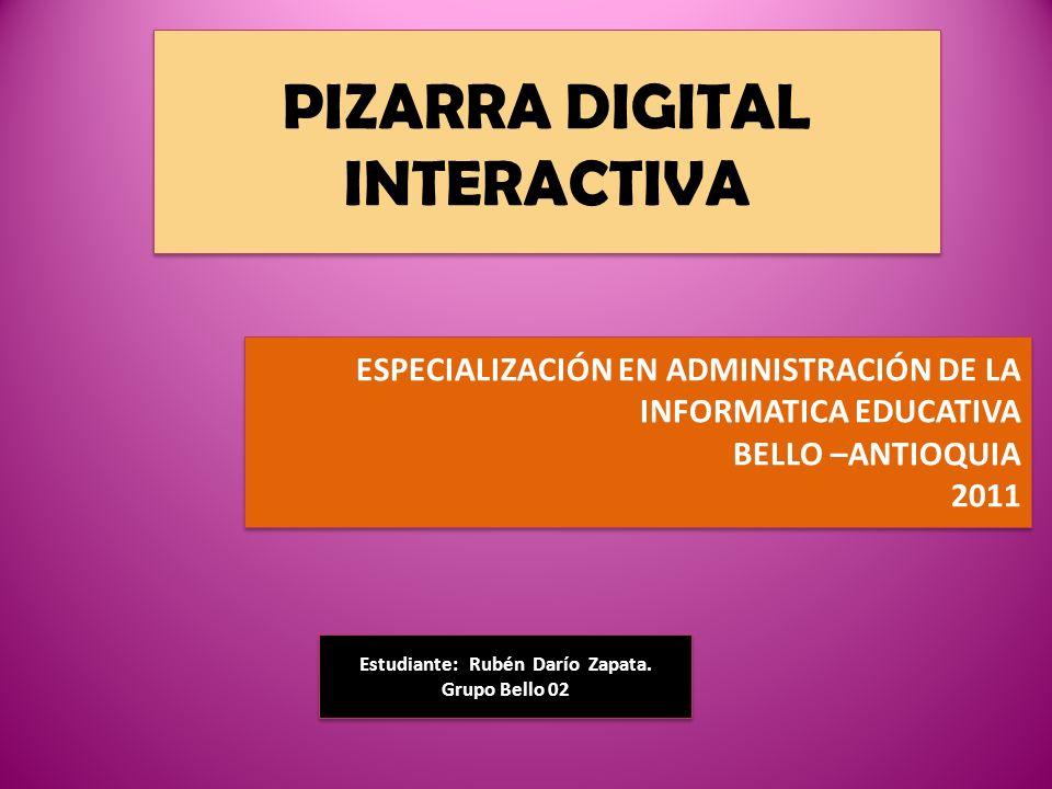 PIZARRA DIGITAL INTERACTIVA ESPECIALIZACIÓN EN ADMINISTRACIÓN DE LA INFORMATICA EDUCATIVA BELLO –ANTIOQUIA 2011 ESPECIALIZACIÓN EN ADMINISTRACIÓN DE L