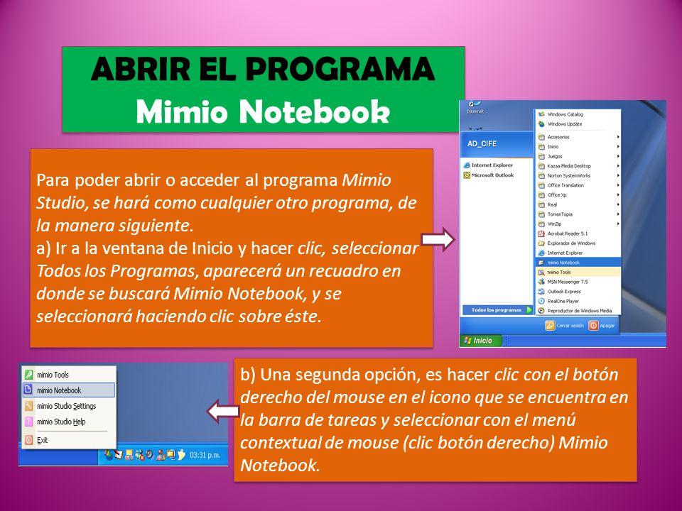 ABRIR EL PROGRAMA Mimio Notebook Para poder abrir o acceder al programa Mimio Studio, se hará como cualquier otro programa, de la manera siguiente. a)