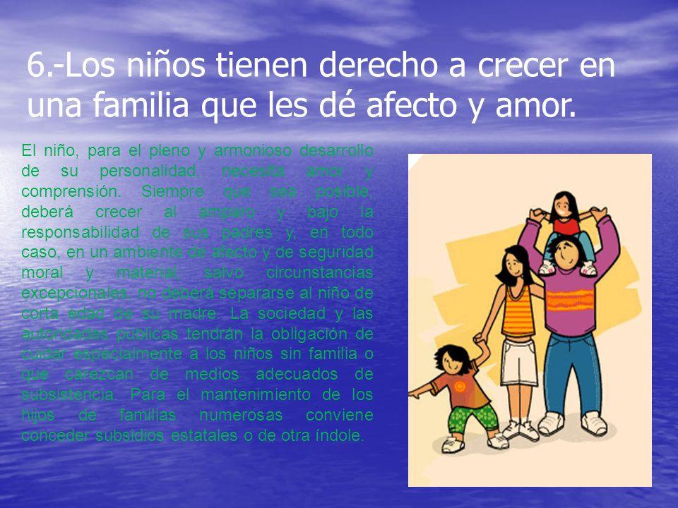7.-Tiene derecho a cuidados, alimentación, vivienda y atención medica El niño debe gozar de los beneficios de la seguridad social.