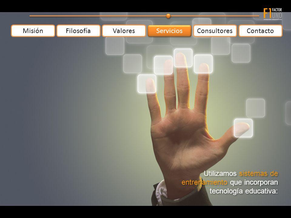 MisiónFilosofíaValoresContacto Servicios Consultores Utilizamos sistemas de entrenamiento que incorporan tecnología educativa: