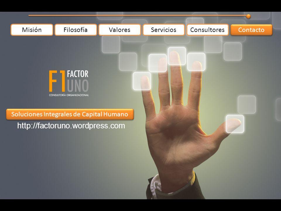 MisiónFilosofíaValoresServiciosConsultores Contacto http://factoruno.wordpress.com Soluciones Integrales de Capital Humano