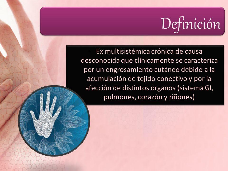Definición Ex multisistémica crónica de causa desconocida que clínicamente se caracteriza por un engrosamiento cutáneo debido a la acumulación de teji