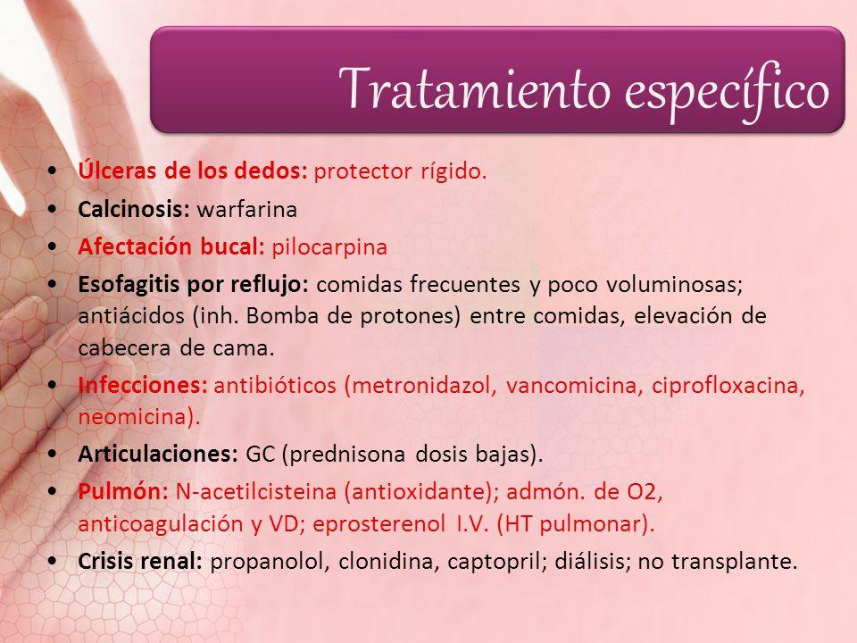 Tratamiento específico Úlceras de los dedos: protector rígido. Calcinosis: warfarina Afectación bucal: pilocarpina Esofagitis por reflujo: comidas fre