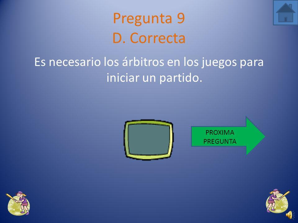 Sin arbitro las jugadas son falsas solo se utiliza en juegos de practica. Pregunta 9 C. Incorrecta VUELVE A INTENTARLO