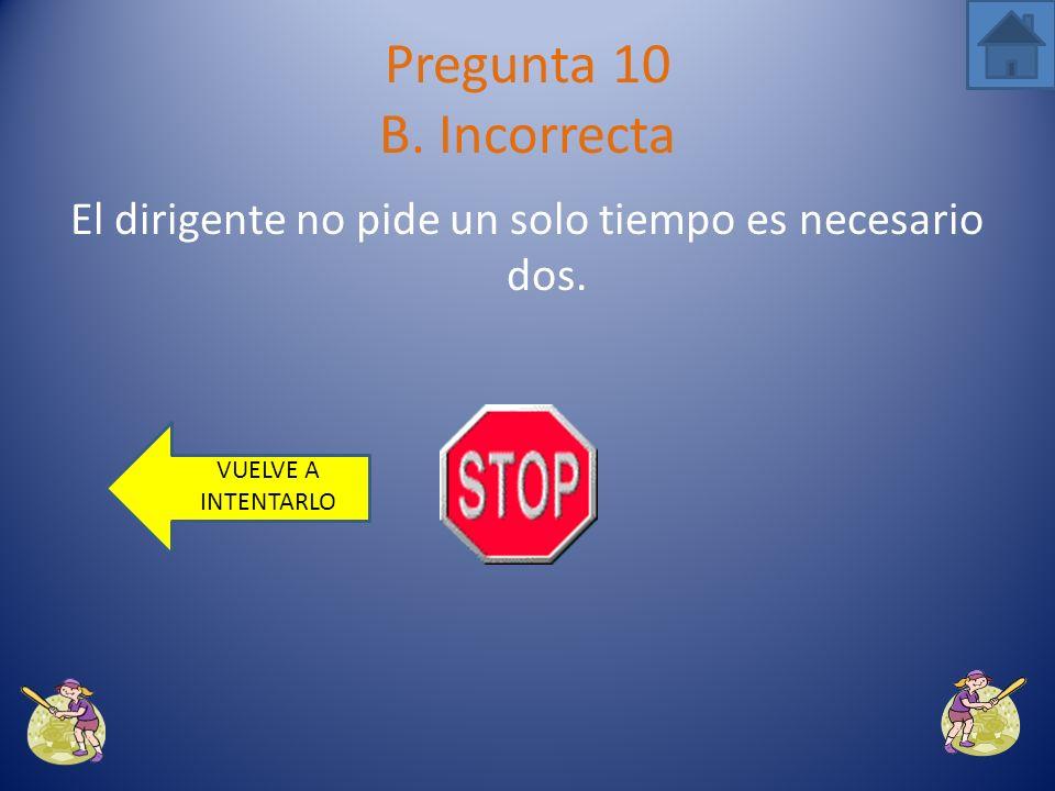 Es obligatorio tener tiempo en cada entrada para algún tipo de cambio o dirección. Pregunta 10 A. Correcta PROXIMA PREGUNTA