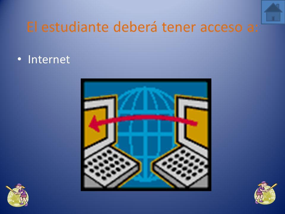 Una computadora El estudiante deberá tener acceso a: