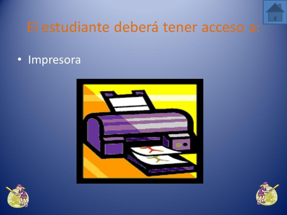 Internet El estudiante deberá tener acceso a: