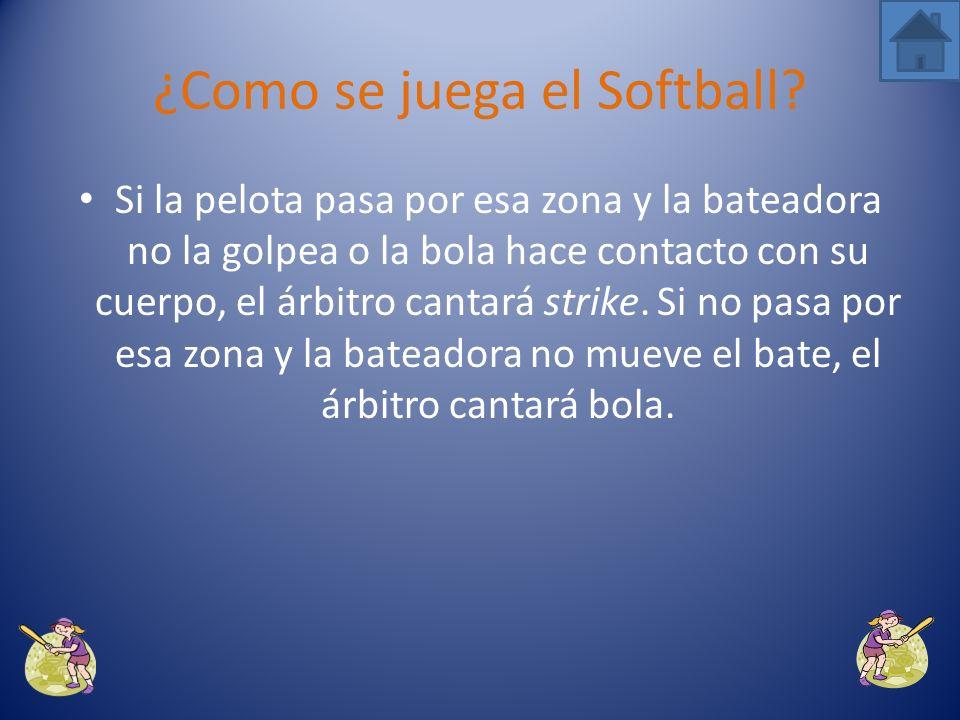 La bola tiene que pasar por encima de la base llamada home e ir dirigida entre las rodillas y las axilas de la bateadora. ¿Como se juega el Softball?