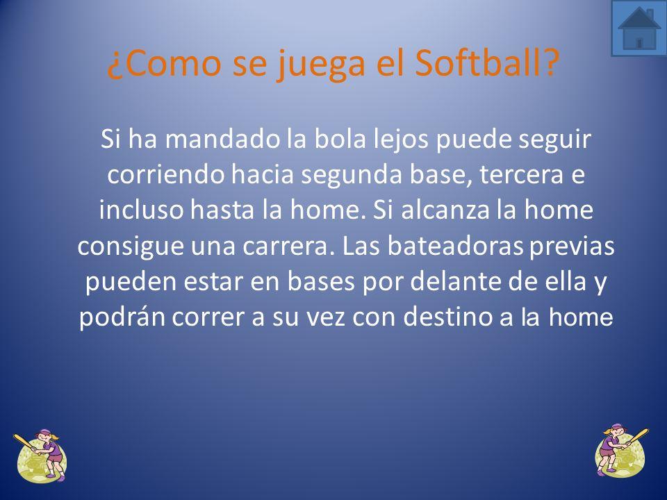 Cuando la bateadora impacta la bola y la manda dentro del campo tiene que correr hacia primera base. ¿Como se juega el Softball?