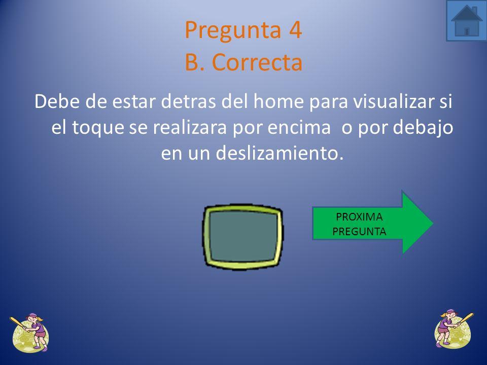 Si el receptor espera de frente al home puede ocasionar un accidente o choque entre jugadores. Pregunta 4 A. Incorrecta VUELVE A INTENTARLO