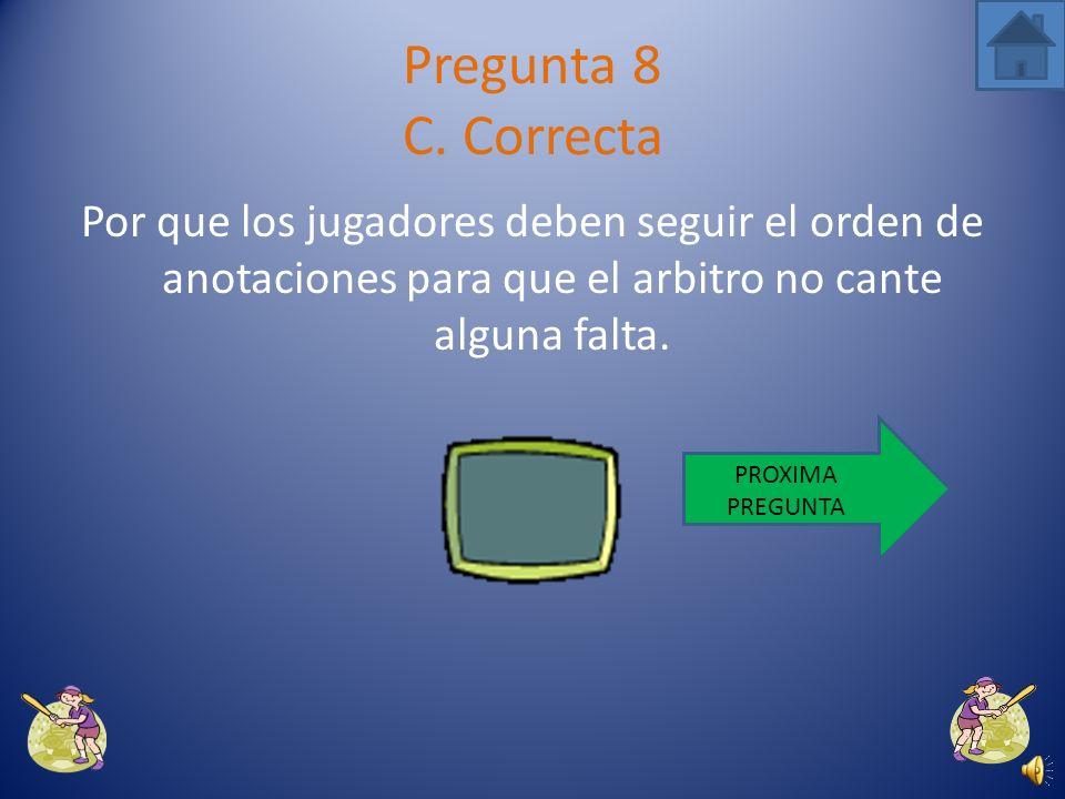 El orden de bateo no conflige con la posicion del jugador en el terreno. Pregunta 8 B. Incorrecta VUELVE A INTENTARLO