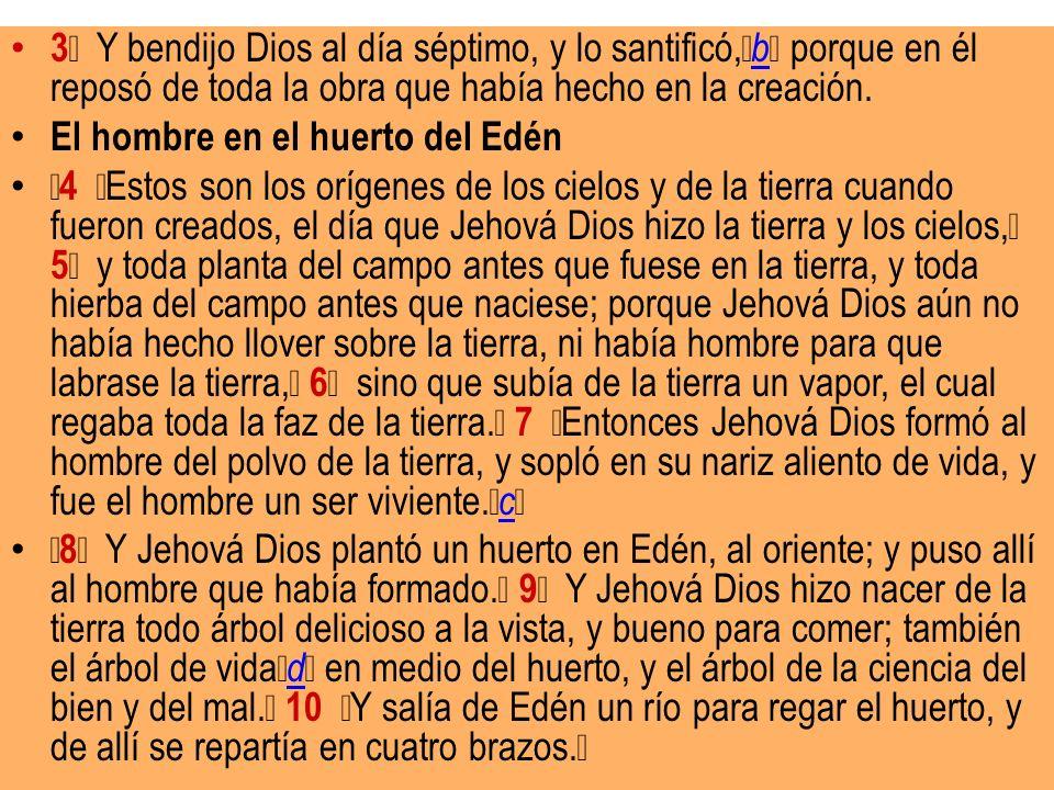 3 Y bendijo Dios al día séptimo, y lo santificó, b porque en él reposó de toda la obra que había hecho en la creación. b El hombre en el huerto del Ed