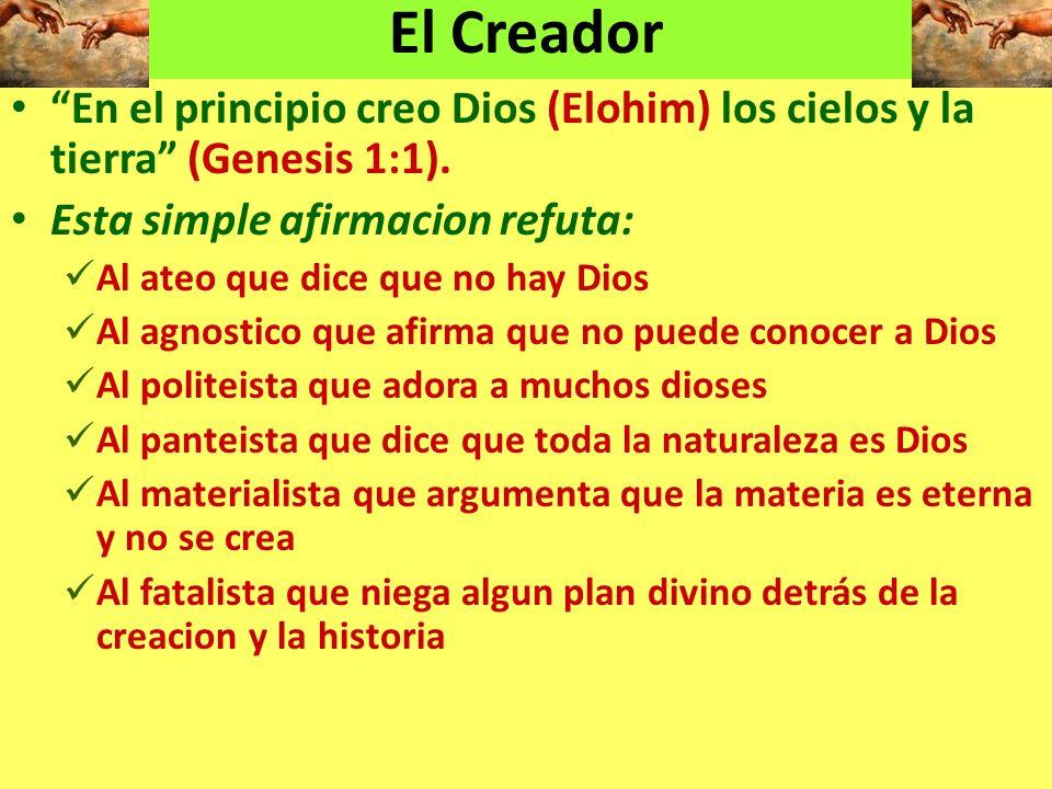 En el principio creo Dios (Elohim) los cielos y la tierra (Genesis 1:1). Esta simple afirmacion refuta: Al ateo que dice que no hay Dios Al agnostico