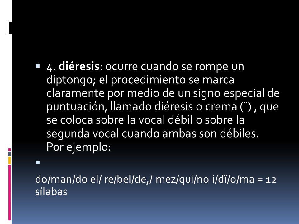 4. diéresis: ocurre cuando se rompe un diptongo; el procedimiento se marca claramente por medio de un signo especial de puntuación, llamado diéresis o