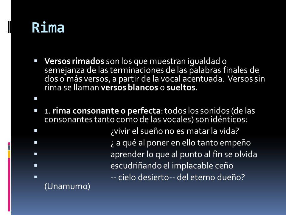 Rima Versos rimados son los que muestran igualdad o semejanza de las terminaciones de las palabras finales de dos o más versos, a partir de la vocal acentuada.