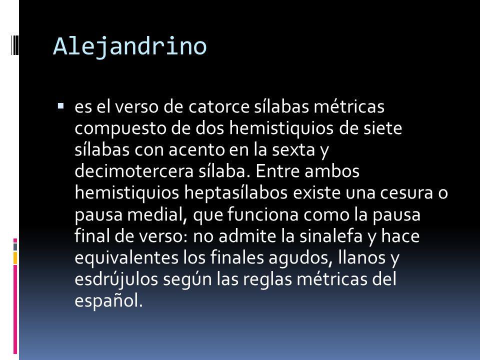 Alejandrino es el verso de catorce sílabas métricas compuesto de dos hemistiquios de siete sílabas con acento en la sexta y decimotercera sílaba.