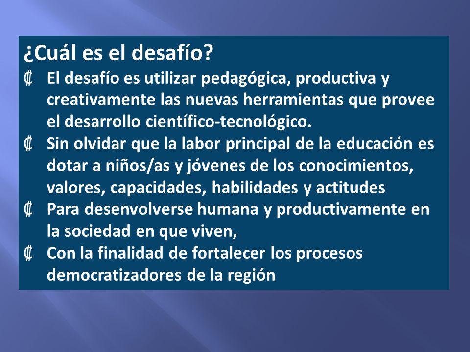 ¿Cuál es el desafío? El desafío es utilizar pedagógica, productiva y creativamente las nuevas herramientas que provee el desarrollo científico-tecnoló