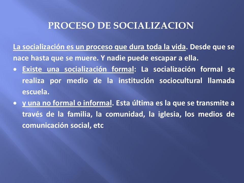 La socialización es un proceso que dura toda la vida. Desde que se nace hasta que se muere. Y nadie puede escapar a ella. Existe una socialización for