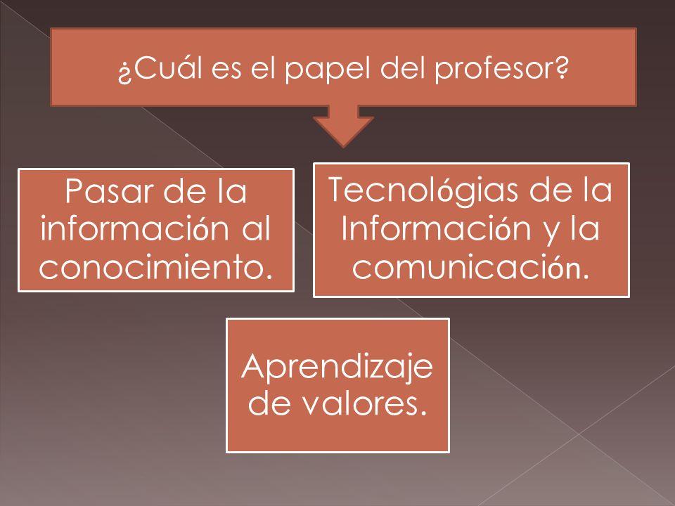 Pasar de la informaci ó n al conocimiento.Tecnol ó gias de la Informaci ó n y la comunicaci ón.