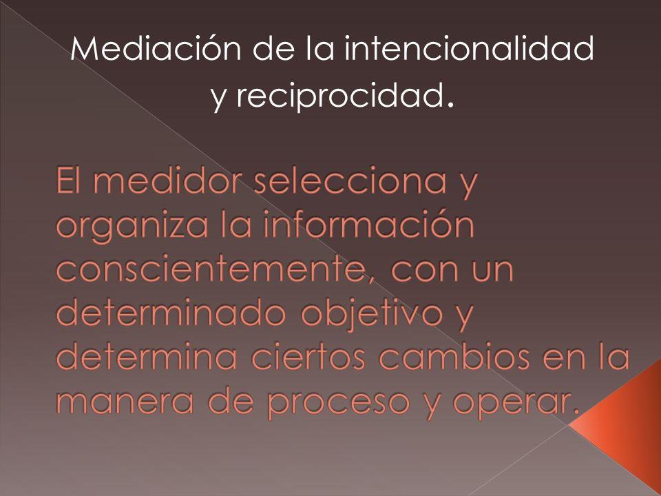 Mediación de la intencionalidad y reciprocidad.